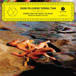 SOUND PELLEGRINO THERMAL TEAM/TEKI LATEX/ORGASMIC - Strange Touch (My House)
