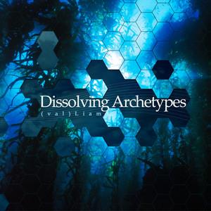 VALLIAM - Dissolving Archetypes
