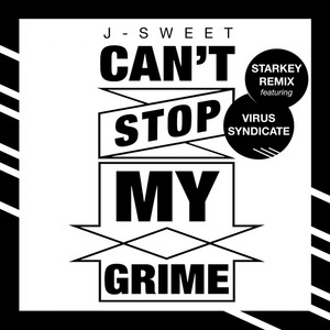J-SWEET feat VIRUS SYNDICATE - Can't Stop My Grime (Starkey Remix)