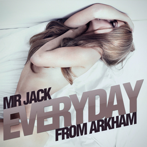 MR JACK FROM ARKHAM - Everyday