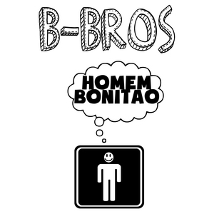 B BROS - Homem Bonitao