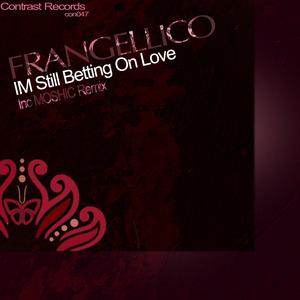 FRANGELLICO - I'm Still Betting On Love