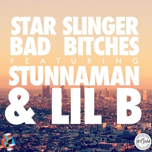 STAR SLINGER feat STUNNAMAN/LIL B - Bad Bitches