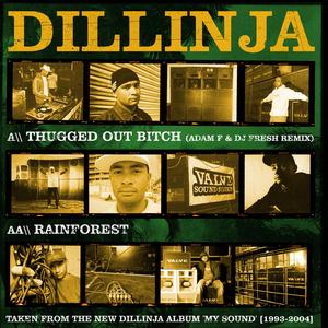 DILLINJA - Thugged Out Bitch/Rainforest