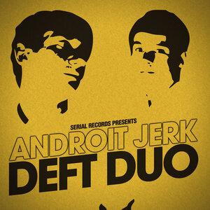 DEFT DUO - Androit Jerk