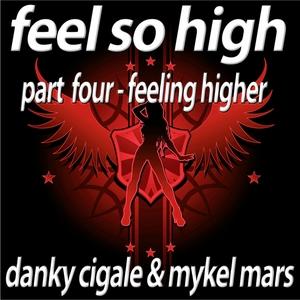 DANKY CIGALE/MYKEL MARS - Feel So High (Part 4 Feeling Higher Edition)
