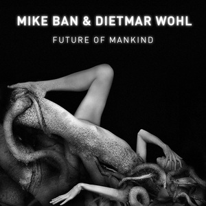 BAN, Mike/DIETMAR WOHL - Future Of Mankind