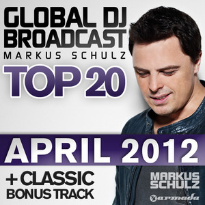 SCHULZ, Markus/VARIOUS - Global DJ Broadcast Top 20 April 2012