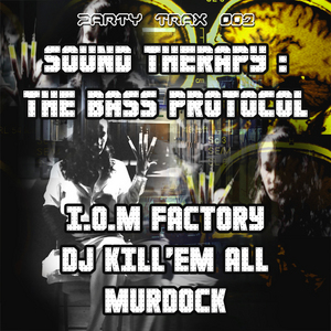 IOM FACTORY/DJ KILL EM ALL/MURDOCK - Sound Therapy: The Bass Protocol
