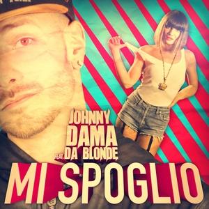 DAMA, Johnny feat DA BLONDE - Mi Spoglio