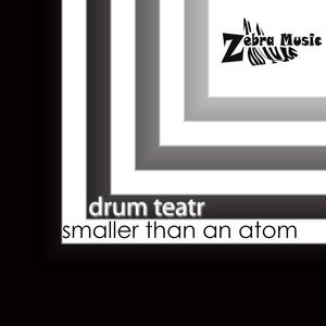 DRUM TEATR - Smaller Than An Atom