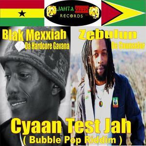 BLAK MEXXIAH/ZEBULUN DE COUNSELOR - Cyaan Test Jah: Bubble Pop Riddim
