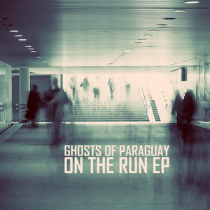 GHOSTS OF PARAGUAY - On The Run EP