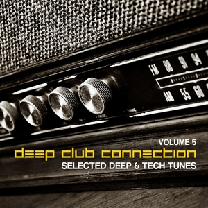 VARIOUS - Deep Club Connection Vol 5 (Selected Deep & Tech Tunes)