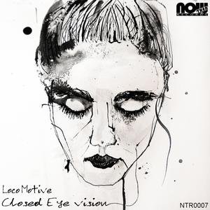 LOCO MOTIVE - Closed Eye Vision EP