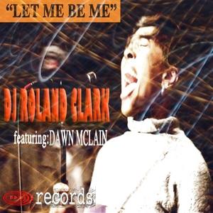 DJ ROLAND CLARK feat DAWN MCCLAIN - Let Me Be Me
