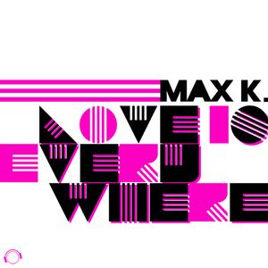 MAX K - Love Is Everywhere