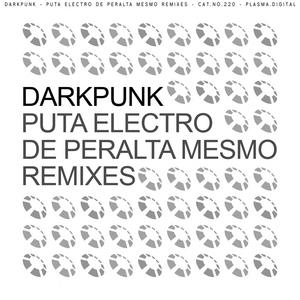 DARKPUNK - Puta Electro De Peralta Mesmo (remixes)