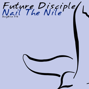 FUTURE DISCIPLE - Nail The Nile