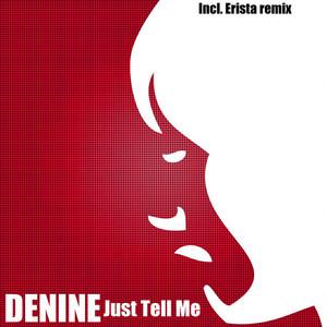 DENINE - Just Tell Me