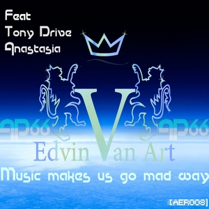 EDVIN VAN ART feat TONY DRIVE/ANASTASIA - Music Makes Us Go Mad