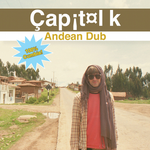 CAPITOL K - Andean Dub