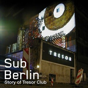 VARIOUS - SubBerlin (The Story Of Tresor)