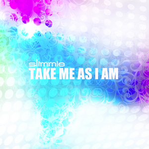 SLIMMIE - Take Me As I Am