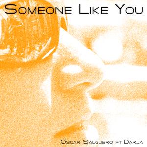 SALGUERO, Oscar feat DARJA - Someone Like You (The Club Mixes)