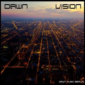DAWN DAWN MUSIC BERLIN - Vision