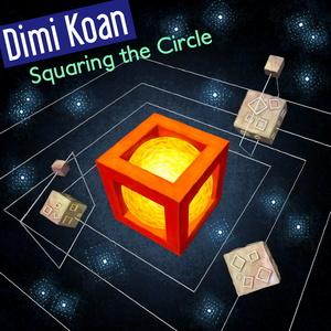 DIMI KOAN - Squaring The Circle
