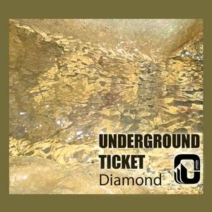 UNDERGROUND TICKET - Diamond