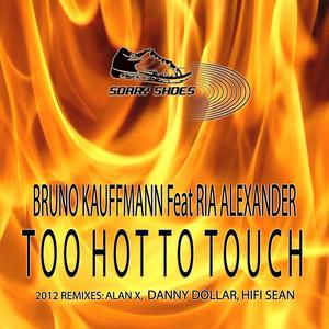 KAUFFMANN, Bruno feat RIA ALEXANDER - Too Hot Too Touch 2012