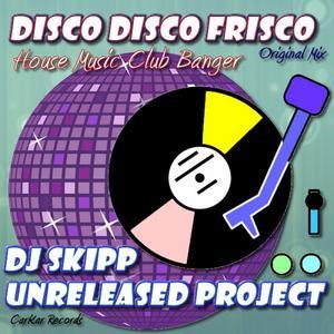 DJ SKIPP UNRELEASED PROJECT - Disco Disco Frisco