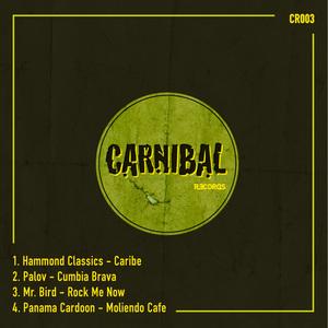 HAMMOND CLASSICS/PALOV/MR BIRD/PANAMA CARDOON - Carnibal 003