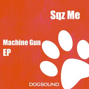 SQZ ME - Machine Gun