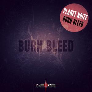 PLANET NOIZE - Burn Bleed