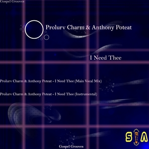 PROLURV CHARM feat ANTHONY POTEAT - I Need Thee (Gospel Grooves)