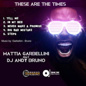 MATTIA, Garbellini feat DJ ANDY BRUNO - These Are The Times