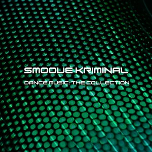 SMOOVE KRIMINAL - Dance Music: The Collection