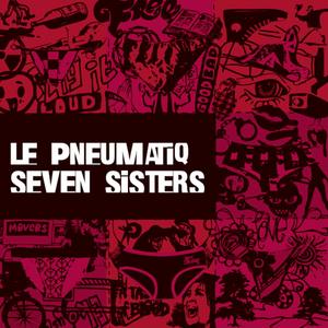 LE PNEUMATIQ - Seven Sisters
