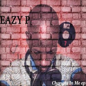 EAZY P - Changes In Me EP