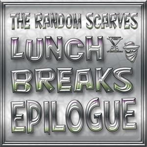 RANDOM SCARVES, The - Lunch Breaks Epilogue
