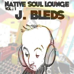J BLEDS - Native Soul Lounge Vol 1