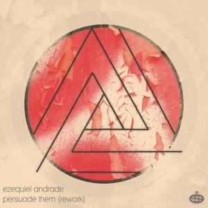 EZEQUIEL ANDRADE - Persuade Them Rework