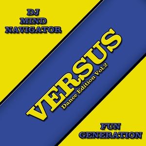 DJ MIND NAVIGATOR/FUN GENERATION - Versus Dance Edition Vol 2