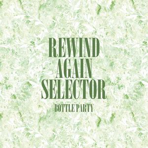 VARIOUS - Rewind Again Selecta The Bottle Party Platinum Edition