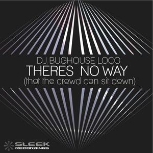DJ BUGHOUSELOCO - Theres No Way