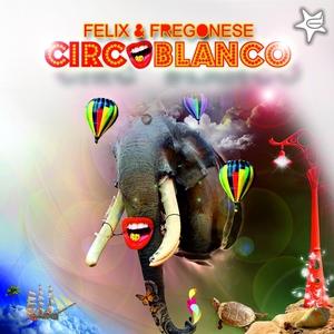 FELIX & FREGONESE - Circoblanco