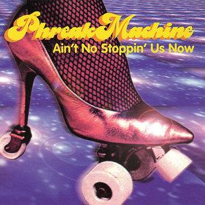 PHREAK MACHINE - Ain't No Stoppin' Us Now